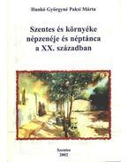 Szentes és környéke népzenéje és néptánca a XX. században