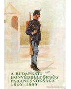 A budapesti honvédhelyőrség parancsnoksága 1849-1999