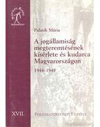A jogállamiság megteremtésének kísérlete és kudarca Magyarországon 1944-1949