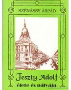 Feszty Adolf élete és pályaja - Szénássy Árpád