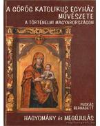 A Görög Katolikus Egyház Művészete - A történelmi Magyarországon