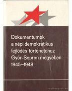 Dokumentumok a népi demokratikus fejlődés történetéhez Győr-Sopron megyében 1945-1948