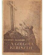 A Golgota keresztje - Ecsedy Aladár dr.