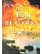Die Hölle zwischen Elbe und Oder 1945