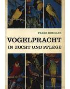 Vogelpracht in Zucht und Pflege (Ritka madarak ápolása és védelme)