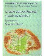 A hazai vízgazdálkodás stratégiai kérdései