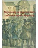 Magyarország vármegyei tisztikara a reformkor végétől a kiegyezésig