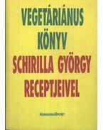 Vegetáriánus könyv - Schirilla György receptjeivel