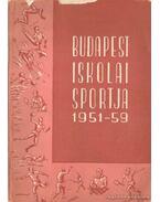 Budapest iskolai sportja 1951-59 - Bikics Károly (szerk.)