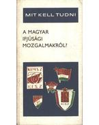 Mit kell tudni a magyar ifjúsági mozgalomról