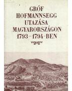 Gróf Hofmannsegg utazása Magyarországon 1793-1794