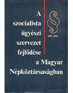A szocialista ügyészi szervezet a Magyar Népköztársaságban 1953-1978