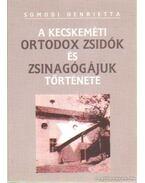 A kecskeméti ortodox zsidók és zsinagógájuk története