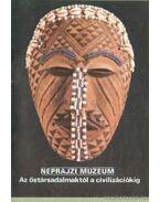 Néprajzi Múzeum - Az őstársagalmaktól a civilizációkig