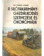 A silótakarmány-gazdálkodás szervezése és ökonómiája