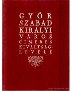 Győr szabad királyi város címeres kiváltságlevele