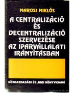 A centralizáció és decentralizáció szervezése az iparvállalati irányításban