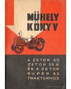 Mühely könyv - A Zetor 25 , Zetor 25 k és a Zetorok Super 42 traktorhoz