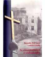 Az elnyomatásból a szabadságba - Lukács László, Bozsóky Pál Gergő