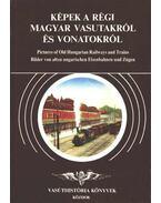 Képek a régi magyar vasutakról és vonatokról