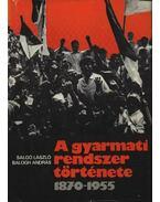A gyarmati rendszer története 1870-1955