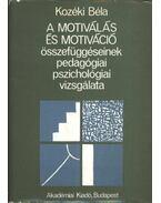 A motiválás és motiváció összefüggéseinek pedagógiai, pszichológiai vizsgálata