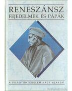 Reneszánsz fejedelmek és pápák