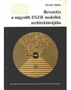 Bevezetés a nagyobb ESZR modellek architektúrájába