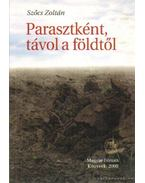 Parasztként, távol a földtől (dedikált) - Szőcs Zoltán