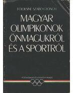 Magyar olimpikonok önmagukról és a sportról