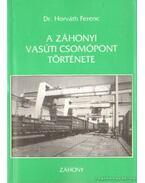A záhonyi vasúti csomópont története (dedikált)