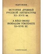 A régi orosz irodalom története XI-XVII. sz.
