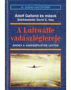 A Luftwaffe vadászlégiereje - Galland, Adolf, Hitschhold, Hubertus