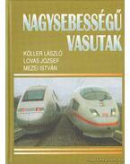 Nagysebességű vasutak - Mezei István, Lovas József, Köller László