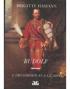 Rudolf - A trónörökös és a lázadó