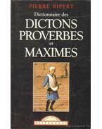 Dictionnaire des dictions proverbes et maximes - Ripert, Pierre