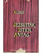 Jezsuiták, Isten, Anyag - Klaus, Georg