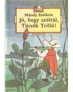 Jó, hogy szóltál, Tücsök Trilló - Mándy Stefánia