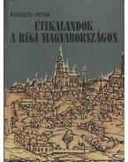 Útikalandok a régi Magyarországon