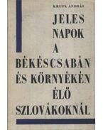 Jeles napok a Békéscsabán és környékén élő szlovákoknál