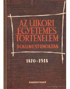 Az újkori egyetemes történelem dokumentumokban 1870-1918 - dr. Szamuely Tibor