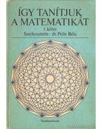 Így tanítjuk a matematikát I. kötet
