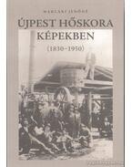 Újpest hőskora képekben (1830-1950)