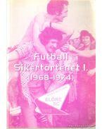 Futball sikertörténet I. 1968-1974.