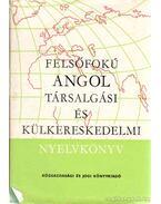Felsősokú angol társalgási és külkereskedelmi nyelvkönyv