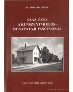 Száz éves a Kunszentmiklós-Dunapataji vasútvonal
