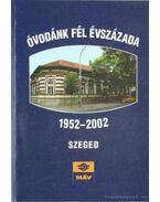 Óvodánk fél évszázada 1952-2002 Szeged