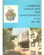 A debreceni Landler Jenő Ipari Szakközépiskola jubileumi évkönyve 1968-1993