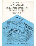 A magyar polgári pártok programjai 1867-1918 (dedikált) - Mérei Gyula