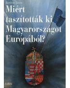 Miért taszították ki Magyarországot Európából ?